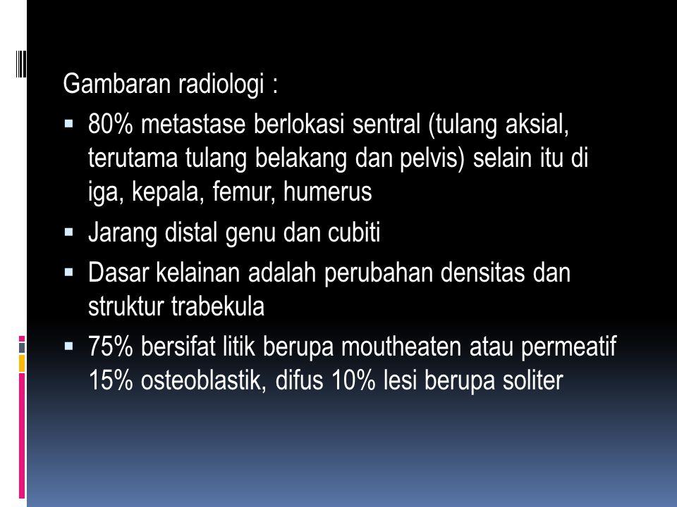 Gambaran radiologi : 80% metastase berlokasi sentral (tulang aksial, terutama tulang belakang dan pelvis) selain itu di iga, kepala, femur, humerus.