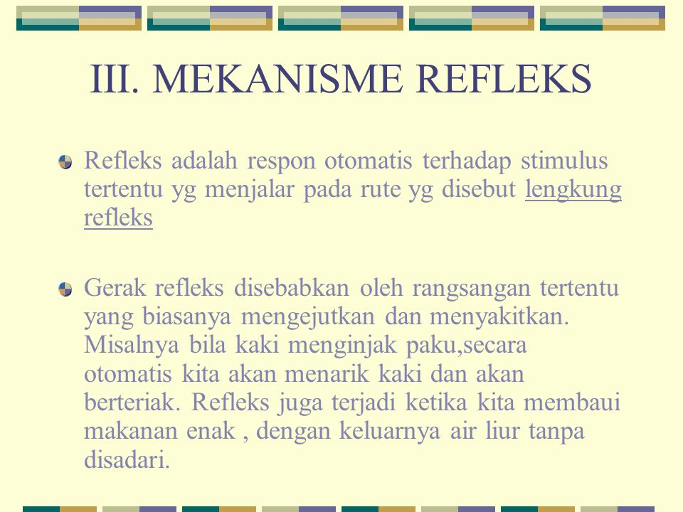 III. MEKANISME REFLEKS Refleks adalah respon otomatis terhadap stimulus tertentu yg menjalar pada rute yg disebut lengkung refleks.
