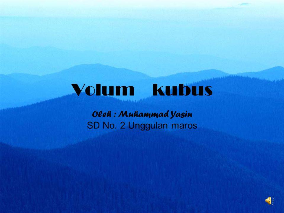 Volum kubus Oleh : Muhammad Yasin SD No. 2 Unggulan maros