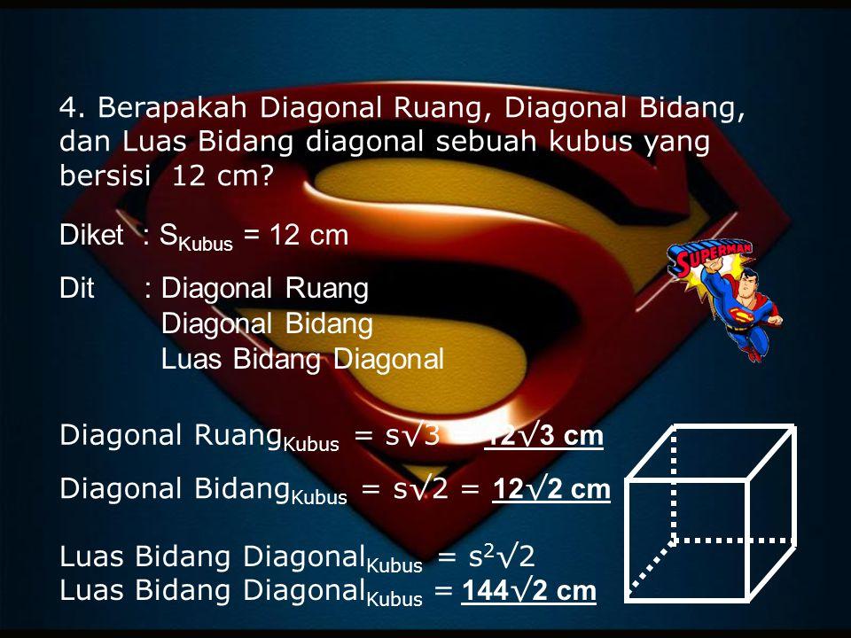 Dit : Diagonal Ruang Diagonal Bidang Luas Bidang Diagonal