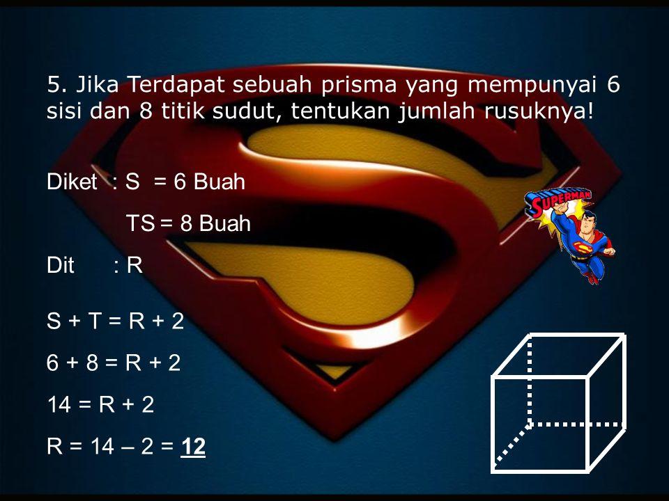 Diket : S = 6 Buah TS = 8 Buah Dit : R S + T = R + 2 6 + 8 = R + 2
