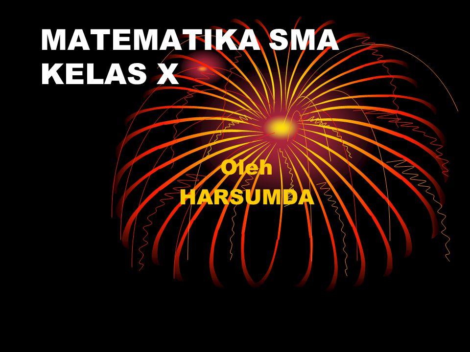 MATEMATIKA SMA KELAS X Oleh HARSUMDA