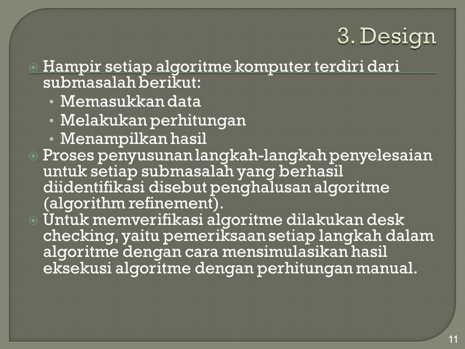 3. Design Hampir setiap algoritme komputer terdiri dari submasalah berikut: Memasukkan data. Melakukan perhitungan.