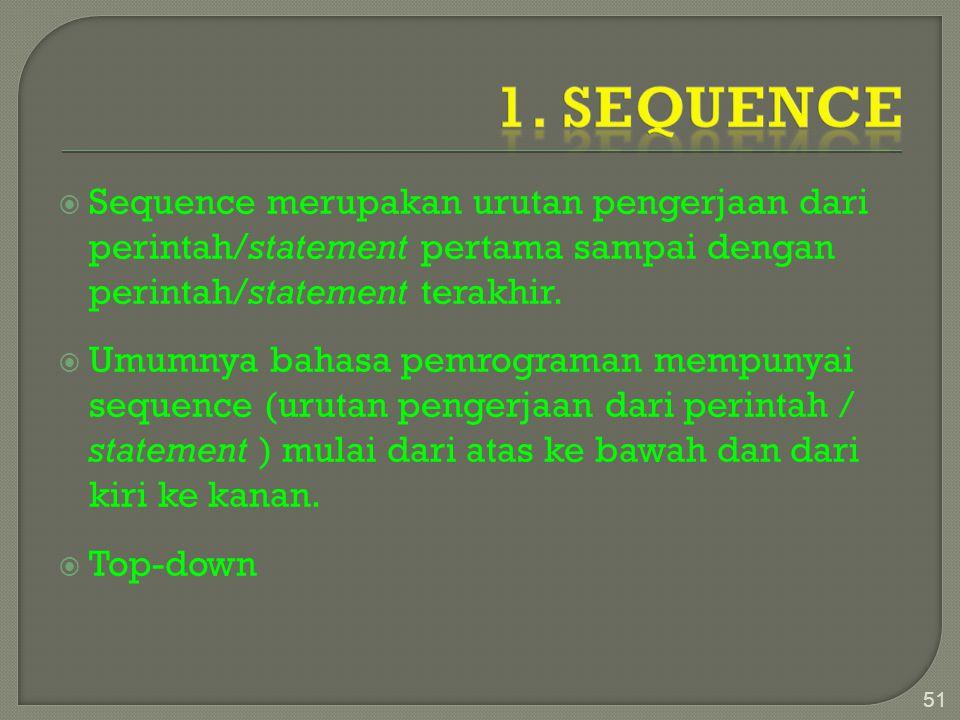 1. Sequence Sequence merupakan urutan pengerjaan dari perintah/statement pertama sampai dengan perintah/statement terakhir.