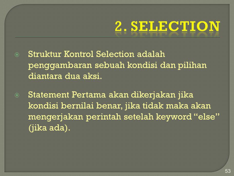 2. Selection Struktur Kontrol Selection adalah penggambaran sebuah kondisi dan pilihan diantara dua aksi.