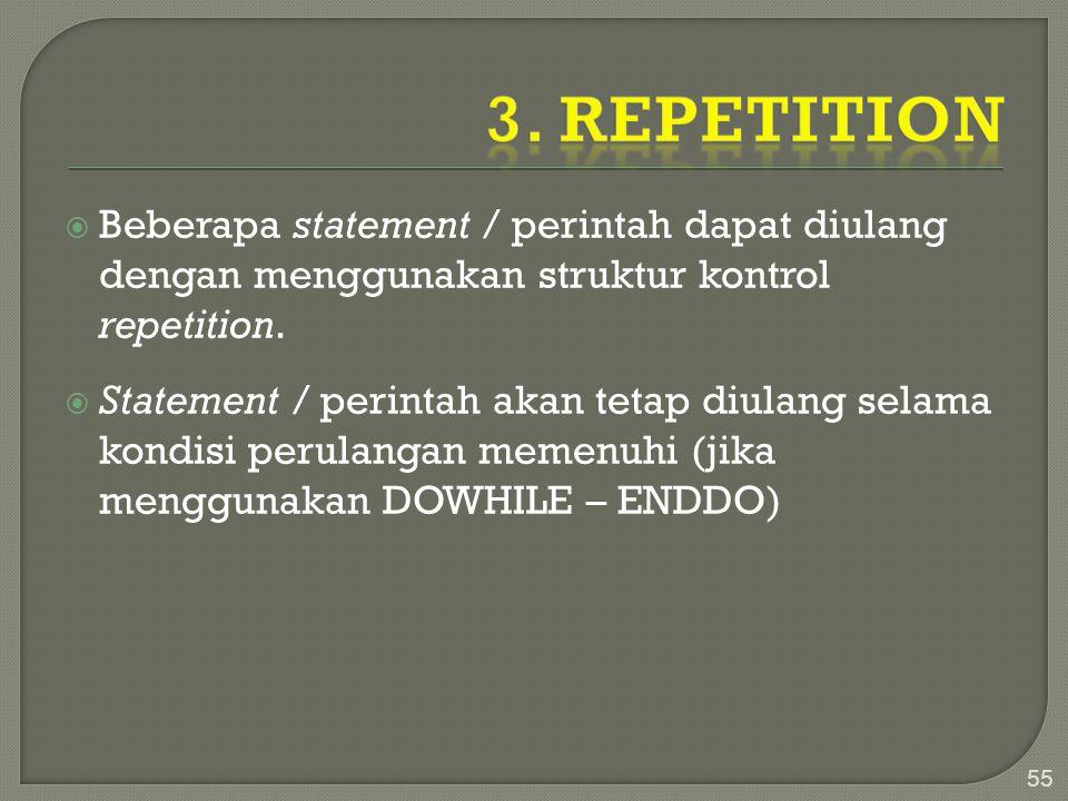 3. Repetition Beberapa statement / perintah dapat diulang dengan menggunakan struktur kontrol repetition.