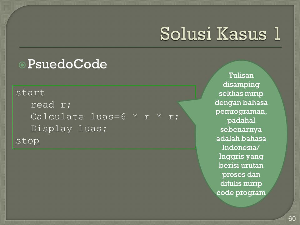 Solusi Kasus 1 PsuedoCode start read r; Calculate luas=6 * r * r;
