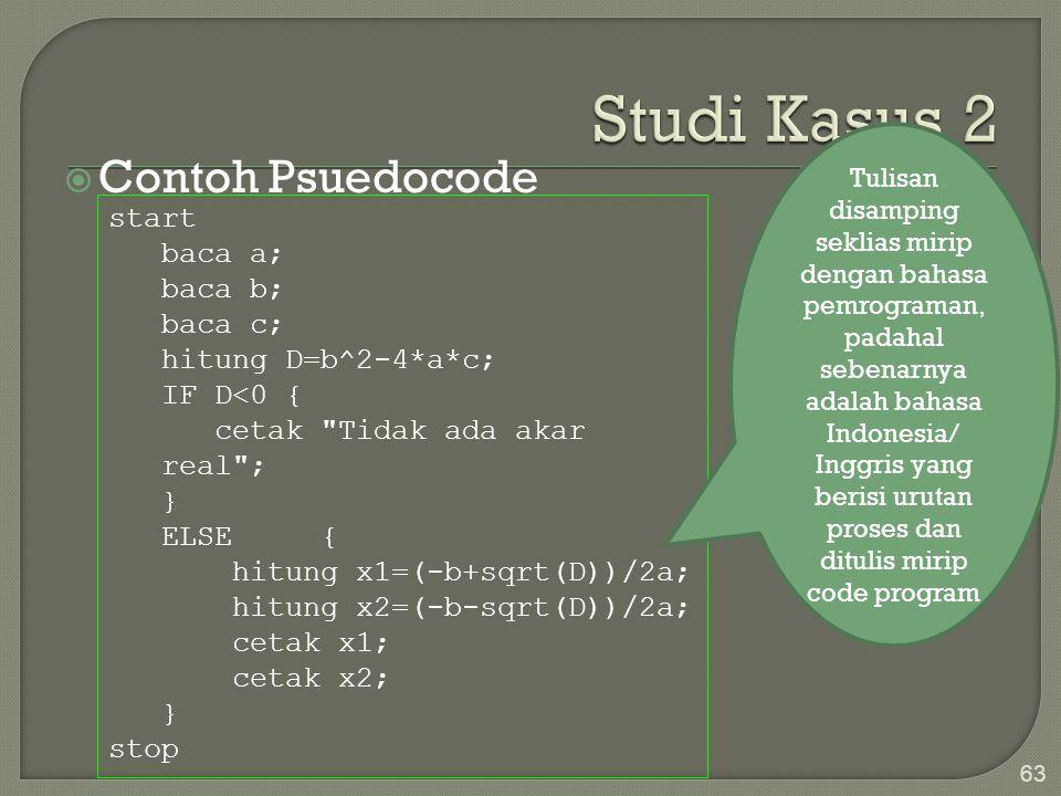 Studi Kasus 2 Contoh Psuedocode start baca a; baca b; baca c;