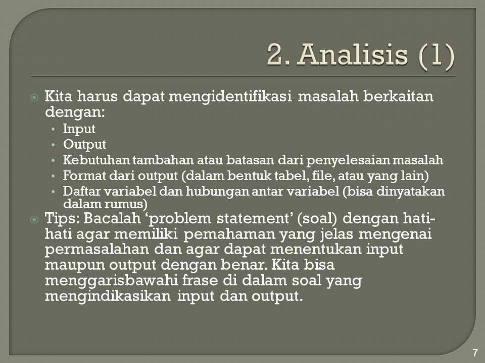 2. Analisis (1) Kita harus dapat mengidentifikasi masalah berkaitan dengan: Input. Output.