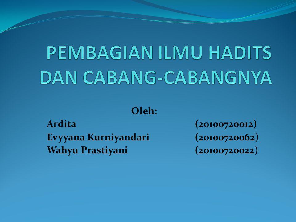 PEMBAGIAN ILMU HADITS DAN CABANG-CABANGNYA