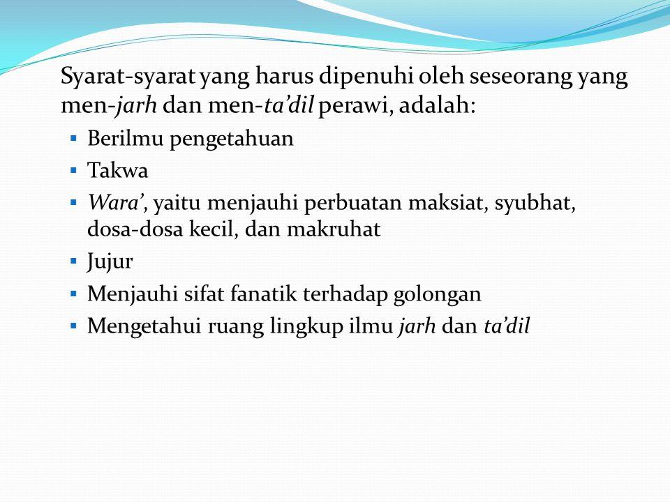 Syarat-syarat yang harus dipenuhi oleh seseorang yang men-jarh dan men-ta'dil perawi, adalah: