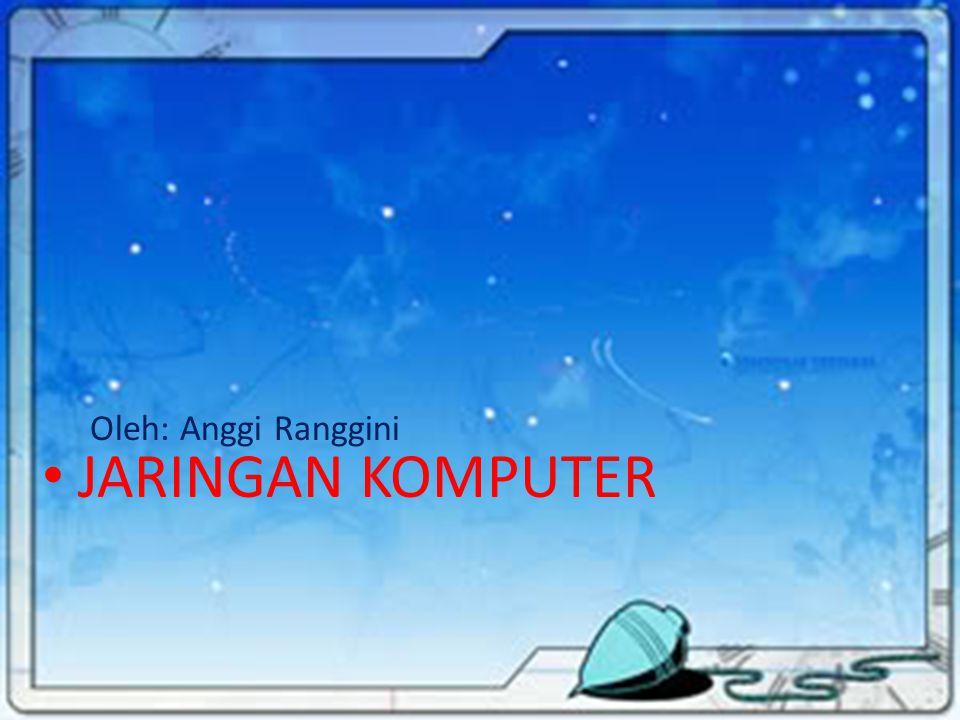 Oleh: Anggi Ranggini JARINGAN KOMPUTER