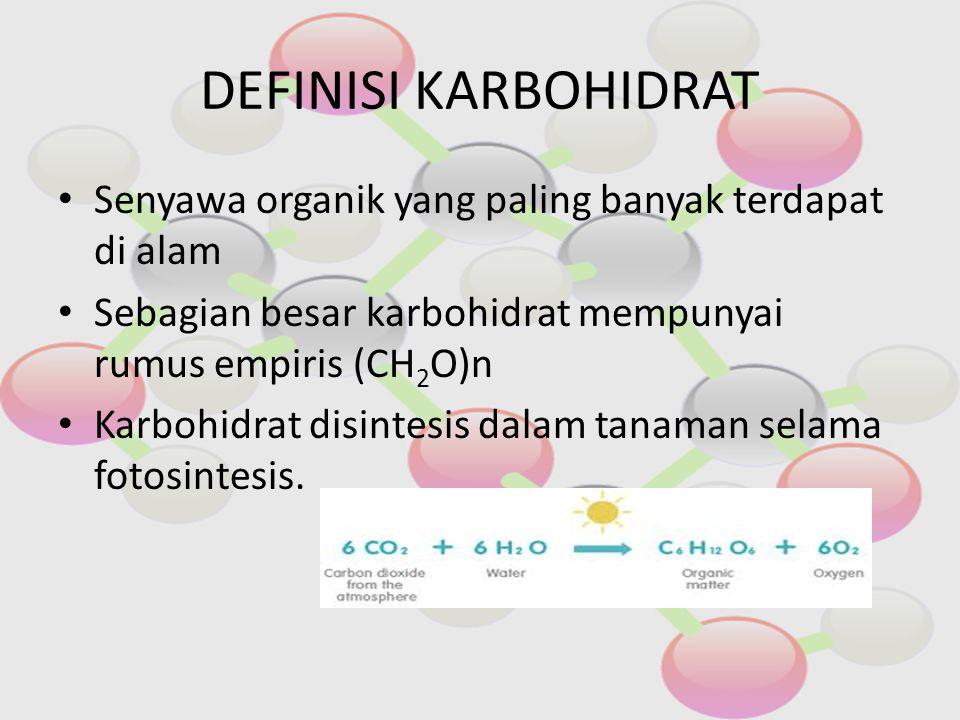 DEFINISI KARBOHIDRAT Senyawa organik yang paling banyak terdapat di alam. Sebagian besar karbohidrat mempunyai rumus empiris (CH2O)n.