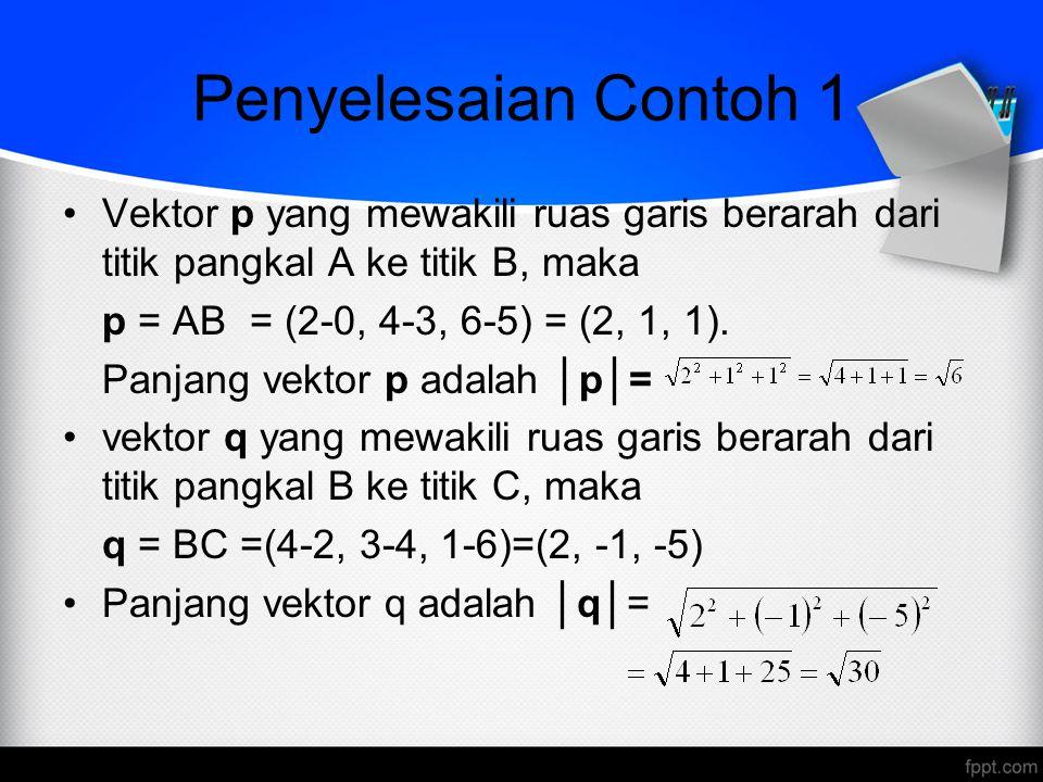 Penyelesaian Contoh 1 Vektor p yang mewakili ruas garis berarah dari titik pangkal A ke titik B, maka.
