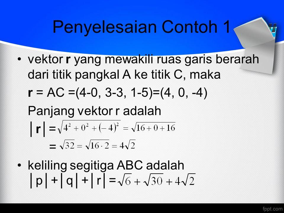 Penyelesaian Contoh 1 vektor r yang mewakili ruas garis berarah dari titik pangkal A ke titik C, maka.