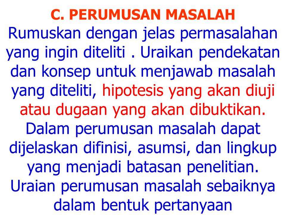 C. PERUMUSAN MASALAH Rumuskan dengan jelas permasalahan yang ingin diteliti .