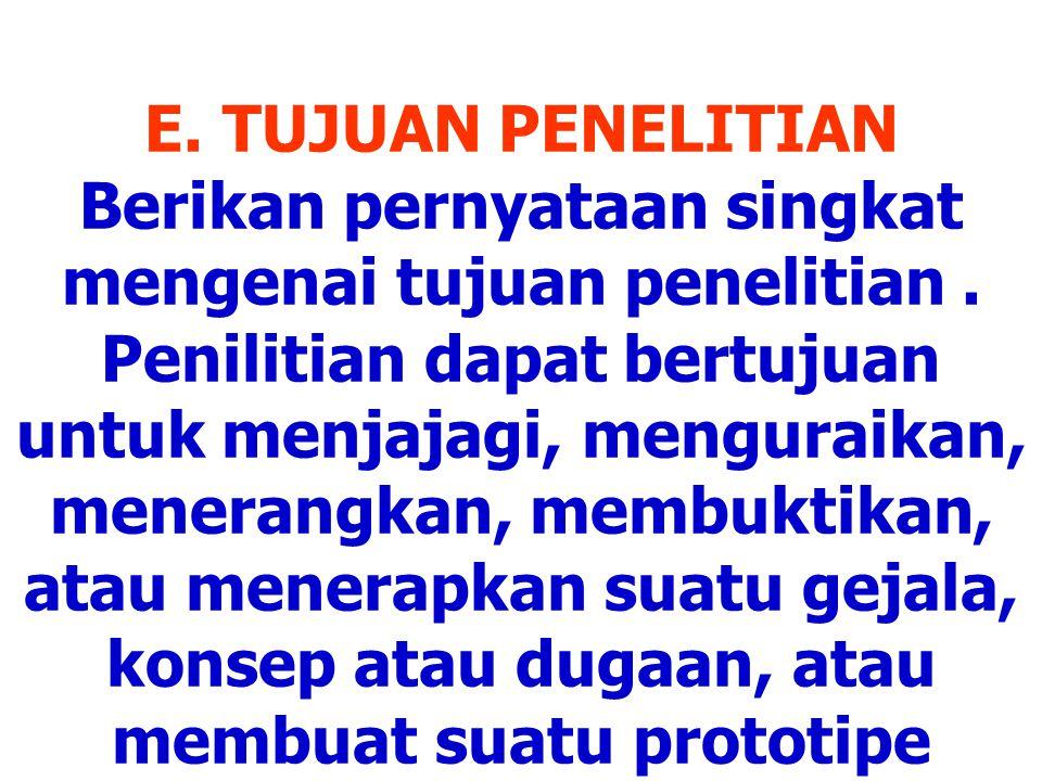 E. TUJUAN PENELITIAN Berikan pernyataan singkat mengenai tujuan penelitian .