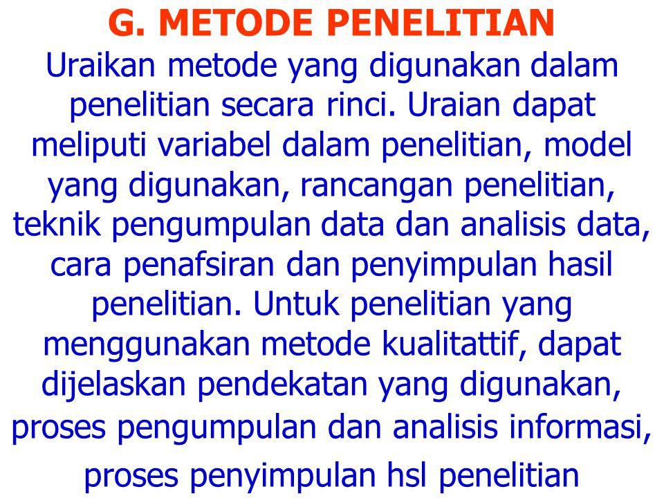 G. METODE PENELITIAN Uraikan metode yang digunakan dalam penelitian secara rinci.