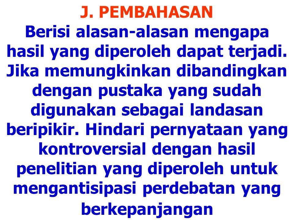 J. PEMBAHASAN Berisi alasan-alasan mengapa hasil yang diperoleh dapat terjadi.