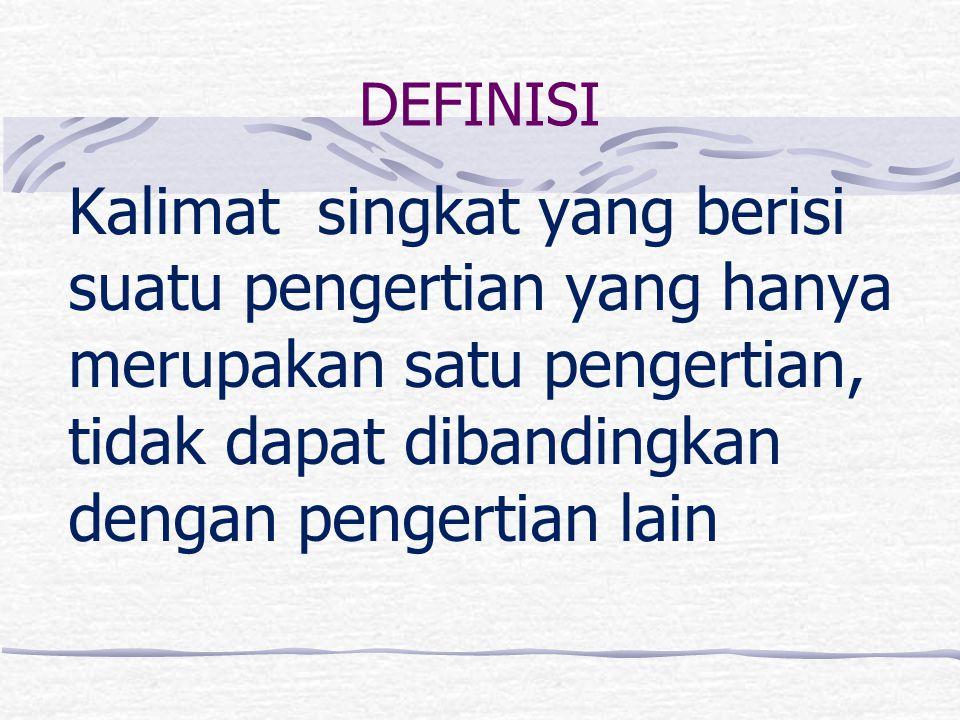 DEFINISI Kalimat singkat yang berisi suatu pengertian yang hanya merupakan satu pengertian, tidak dapat dibandingkan dengan pengertian lain.