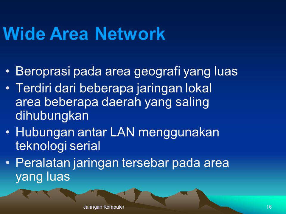 Wide Area Network Beroprasi pada area geografi yang luas