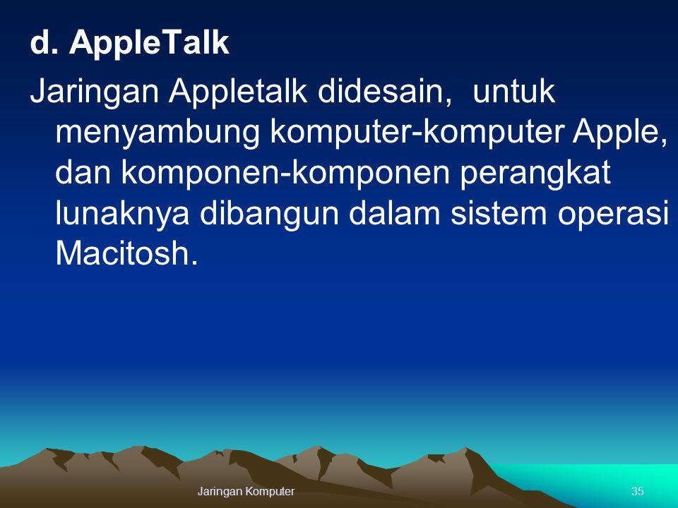 d. AppleTalk Jaringan Appletalk didesain, untuk menyambung komputer-komputer Apple, dan komponen-komponen perangkat lunaknya dibangun dalam sistem operasi Macitosh.