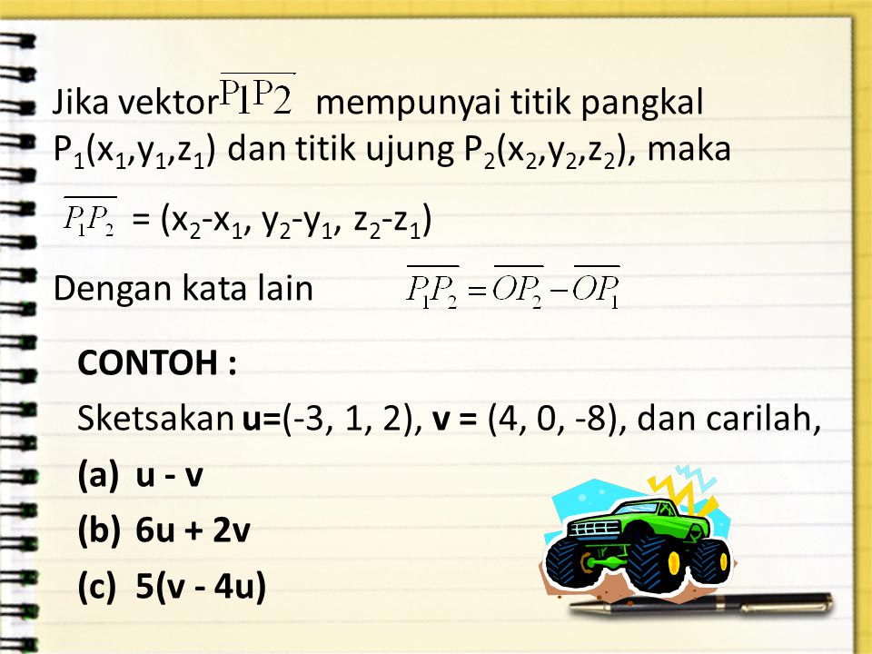 Jika vektor mempunyai titik pangkal P1(x1,y1,z1) dan titik ujung P2(x2,y2,z2), maka