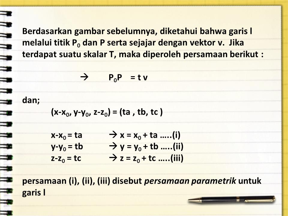 Berdasarkan gambar sebelumnya, diketahui bahwa garis l melalui titik P0 dan P serta sejajar dengan vektor v.