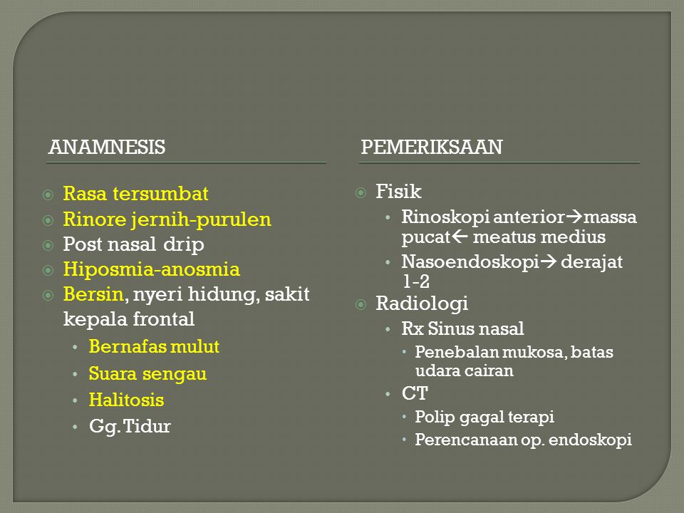 Rinore jernih-purulen Post nasal drip Hiposmia-anosmia