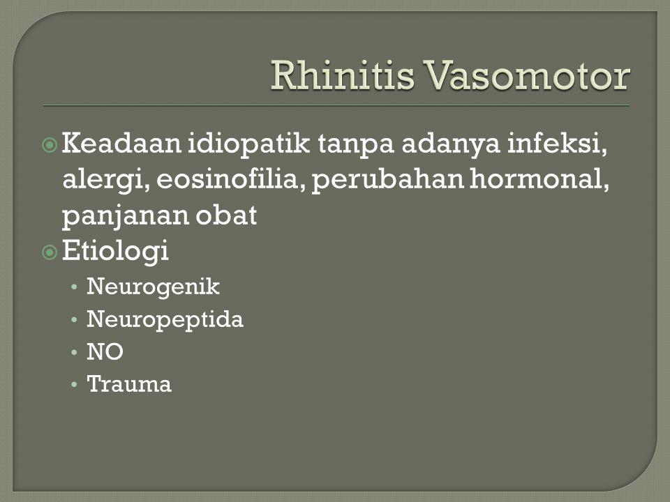 Rhinitis Vasomotor Keadaan idiopatik tanpa adanya infeksi, alergi, eosinofilia, perubahan hormonal, panjanan obat.