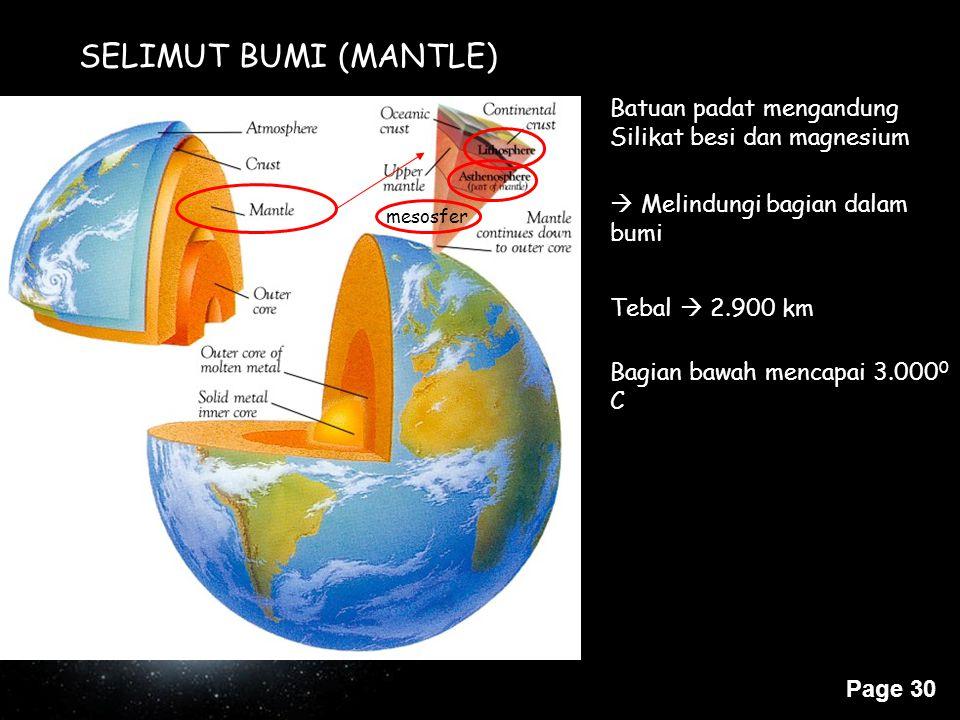SELIMUT BUMI (MANTLE) Batuan padat mengandung Silikat besi dan magnesium.  Melindungi bagian dalam bumi.