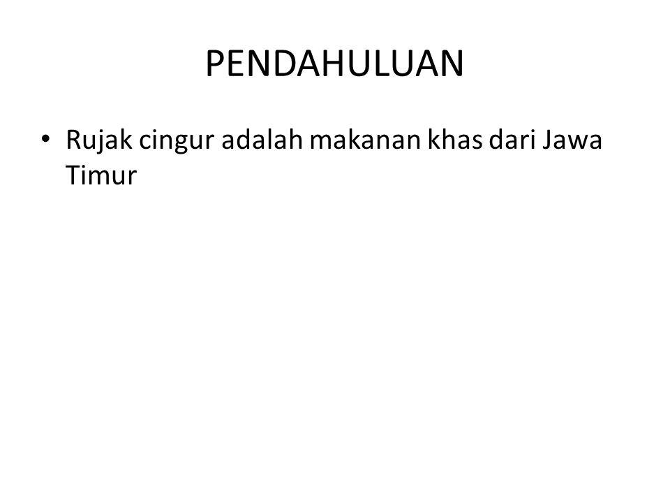PENDAHULUAN Rujak cingur adalah makanan khas dari Jawa Timur