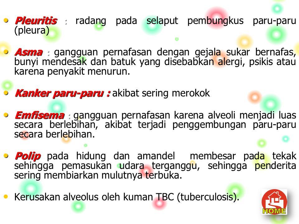 Pleuritis : radang pada selaput pembungkus paru-paru (pleura)