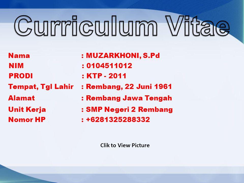 Curriculum Vitae Nama : MUZARKHONI, S.Pd NIM : 0104511012