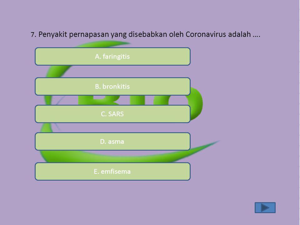 7. Penyakit pernapasan yang disebabkan oleh Coronavirus adalah ….