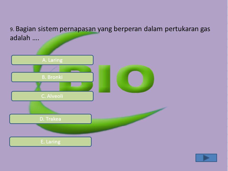 9. Bagian sistem pernapasan yang berperan dalam pertukaran gas adalah ….