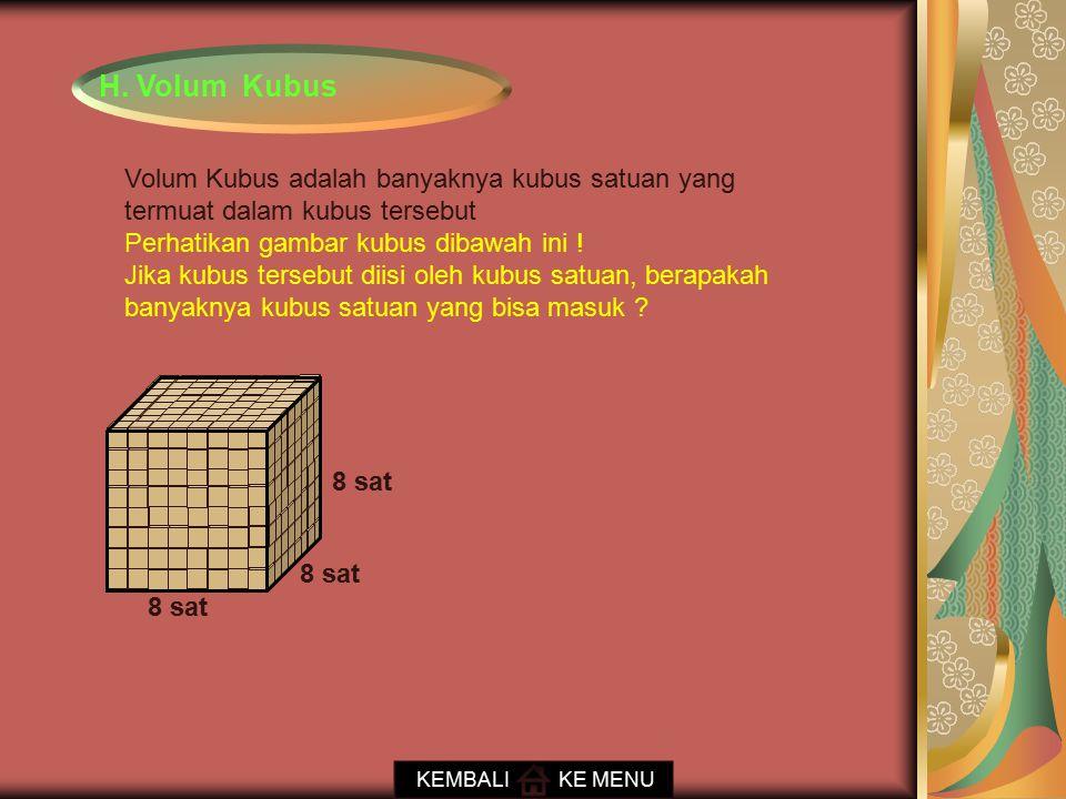 H. Volum Kubus Volum Kubus adalah banyaknya kubus satuan yang termuat dalam kubus tersebut. Perhatikan gambar kubus dibawah ini !