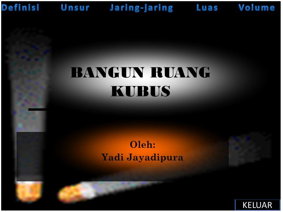 BANGUN RUANG KUBUS Definisi Unsur Jaring-jaring Luas Volume Oleh: