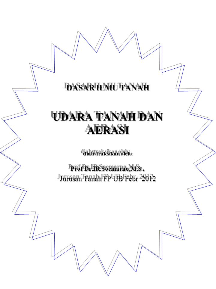 DASAR ILMU TANAH UDARA TANAH DAN AERASI diabstraksikan oleh: Prof Dr