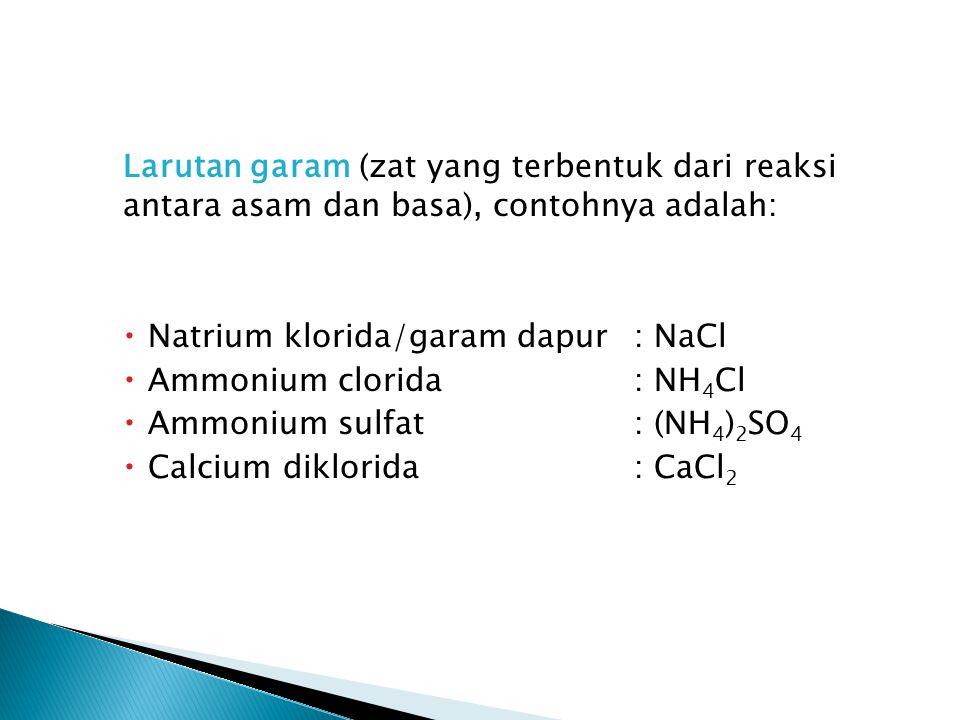 Larutan garam (zat yang terbentuk dari reaksi antara asam dan basa), contohnya adalah: