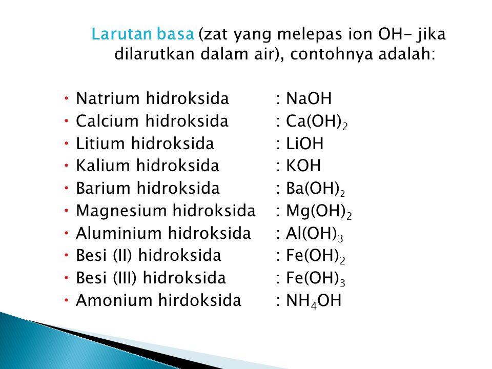 Larutan basa (zat yang melepas ion OH- jika dilarutkan dalam air), contohnya adalah: