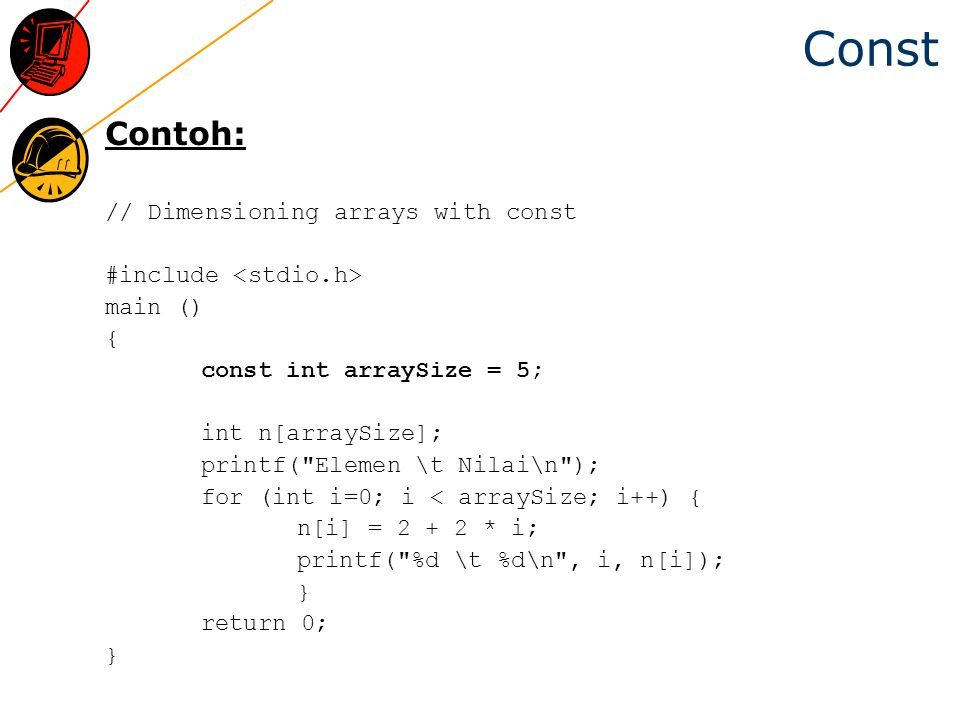 Const Contoh: // Dimensioning arrays with const