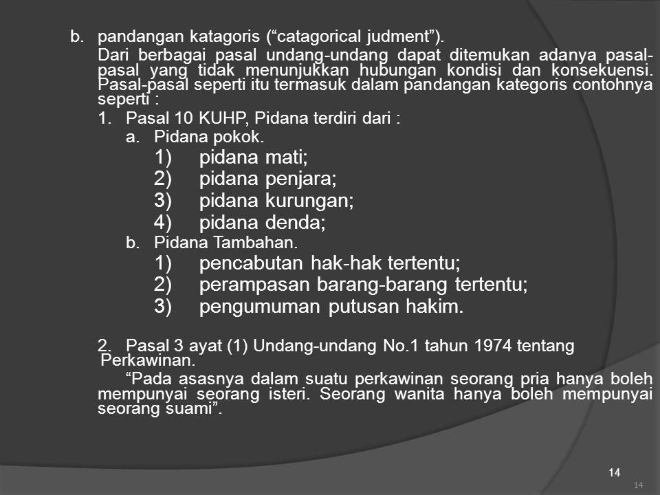1) pencabutan hak-hak tertentu; 2) perampasan barang-barang tertentu;