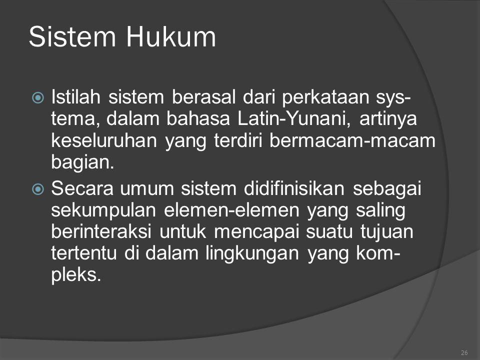 Sistem Hukum Istilah sistem berasal dari perkataan sys-tema, dalam bahasa Latin-Yunani, artinya keseluruhan yang terdiri bermacam-macam bagian.