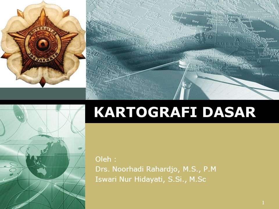 KARTOGRAFI DASAR Oleh : Drs. Noorhadi Rahardjo, M.S., P.M