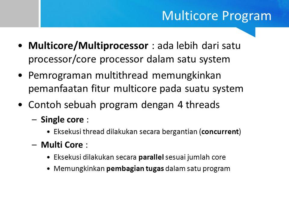 Multicore Program Multicore/Multiprocessor : ada lebih dari satu processor/core processor dalam satu system.