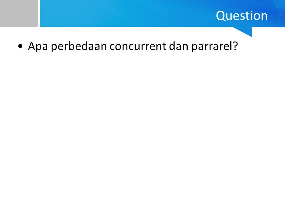 Question Apa perbedaan concurrent dan parrarel
