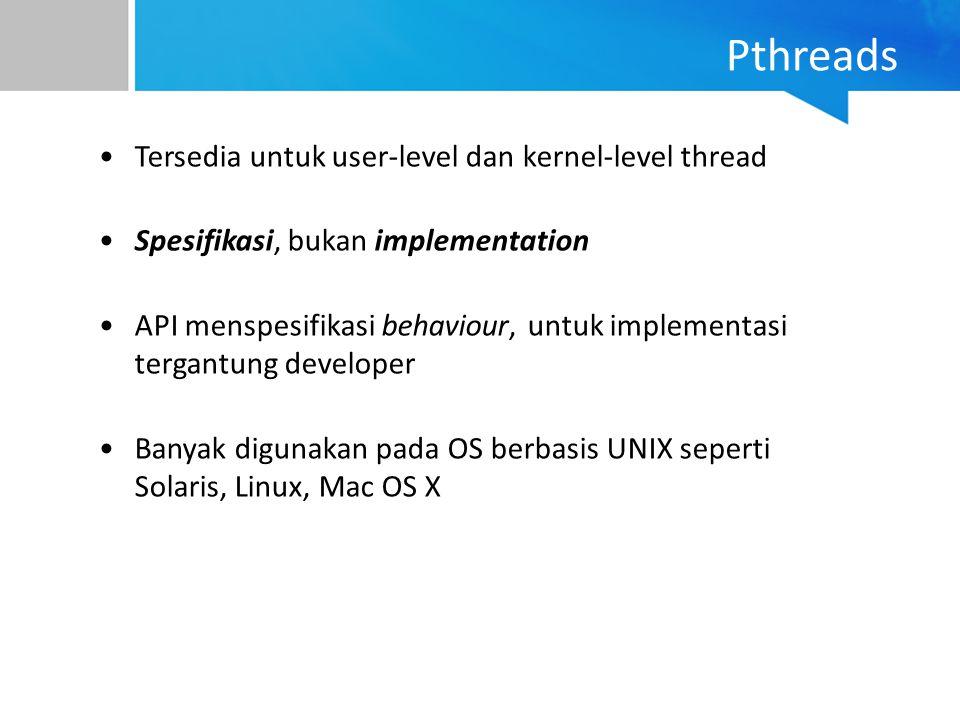 Pthreads Tersedia untuk user-level dan kernel-level thread