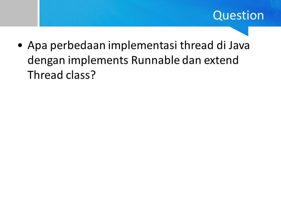Question Apa perbedaan implementasi thread di Java dengan implements Runnable dan extend Thread class