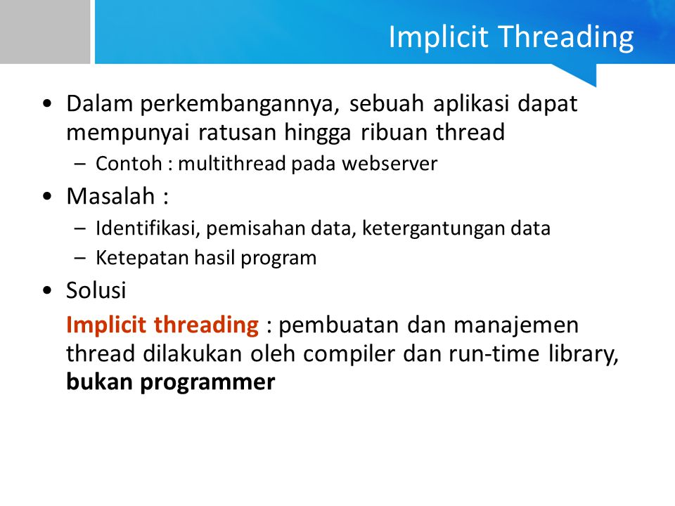 Implicit Threading Dalam perkembangannya, sebuah aplikasi dapat mempunyai ratusan hingga ribuan thread.